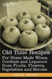 Old Time Recipes for Home Made Wines, Cordials and Liqueurs from Fruits, Flowers, Vegetables and Shrubs - Dr Helen Wright