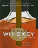 The Art of Distilling Whiskey and Other Spirits - Bill Owens,Alan Dikty,Fritz Maytag