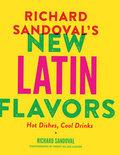 Richard Sandoval - Richard Sandoval's New Latin Flavors