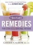 Cherie Calbom - The Juice Lady's Remedies for Stress and Adrenal Fatigue
