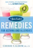 The Juice Lady's Remedies for Asthma and Allergies - Cherie Calbom