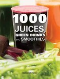 1000 Juices, Green Drinks and Smoothies - Deborah Gray