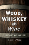 Wood, Whiskey and Wine - Henry H. Work