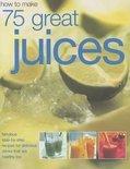 How to Make 75 Great Juices - Joanna Farrow