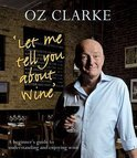 Let Me Tell You About Wine - Oz Clarke