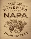 The Back Lane Wineries Of Napa - Tilar Mazzeo