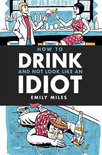 How to Drink and Not Look Like an Idiot - Emily Miles
