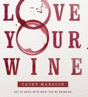 Cathy Marston - Love Your Wine