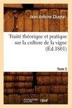Jean Antoine Claude Chaptal - Traite Theorique Et Pratique Sur La Culture de La Vigne. Tome 2