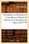 Oenologie, Ou Discours Sur La Meilleure Methode de Faire Le Vin Et de Cultiver La Vigne, - Edme Béguillet