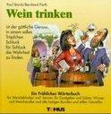 Wein trinken. Ein fröhliches Wörterbuch - Paul Starck