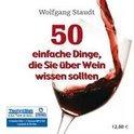 Wolfgang Staudt - 50 einfache Dinge, die Sie über Wein wissen sollten