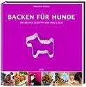 Friederike Friedel - Backen für Hunde - Die besten Rezepte von Dogs Deli