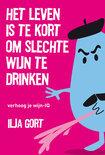 Ilja Gort - Het Leven Is Te Kort Om Slechte Wijn Te Drinken